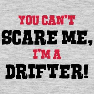 drifter cant scare me - Men's T-Shirt