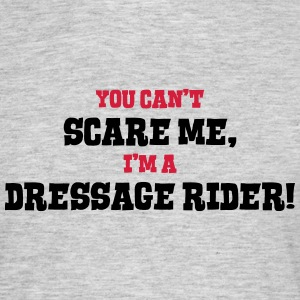 dressage rider cant scare me - Men's T-Shirt