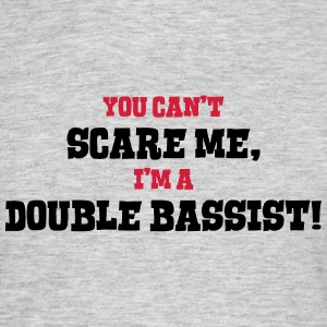 double bassist cant scare me - Men's T-Shirt