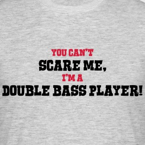 double bass player cant scare me - Men's T-Shirt