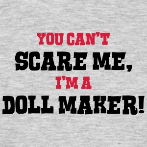 doll maker cant scare me - Men's T-Shirt