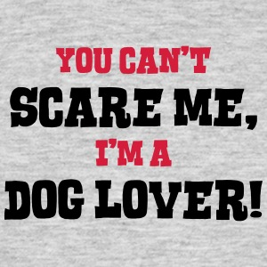 dog lover cant scare me - Men's T-Shirt