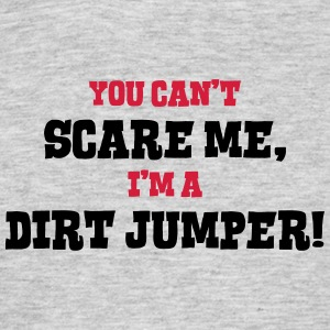 dirt jumper cant scare me - Men's T-Shirt