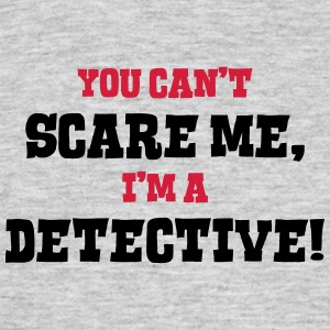 detective cant scare me - Men's T-Shirt