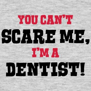 dentist cant scare me - Men's T-Shirt