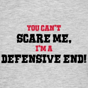 defensive end cant scare me - Men's T-Shirt