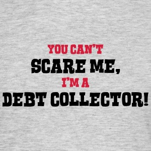 debt collector cant scare me - Men's T-Shirt