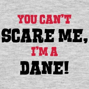 dane cant scare me - Men's T-Shirt