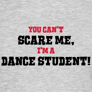 dance student cant scare me - Men's T-Shirt