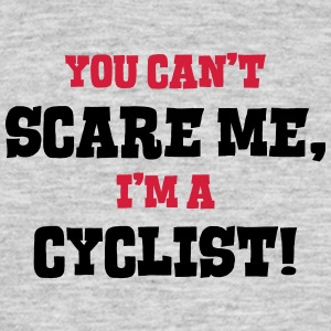 cyclist cant scare me - Men's T-Shirt