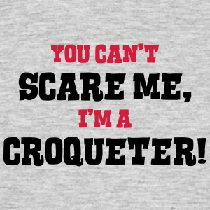 croqueter cant scare me - Men's T-Shirt