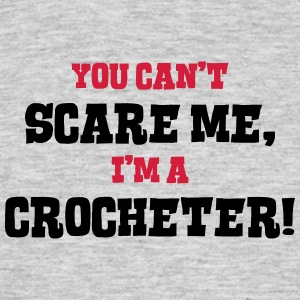 crocheter cant scare me - Men's T-Shirt