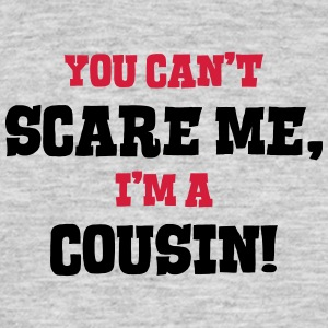 cousin cant scare me - Men's T-Shirt