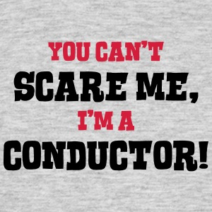 conductor cant scare me - Men's T-Shirt