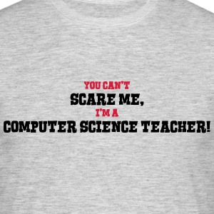 computer science teacher cant scare me - Men's T-Shirt