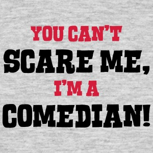 comedian cant scare me - Men's T-Shirt