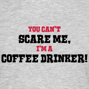 coffee drinker cant scare me - Men's T-Shirt