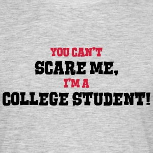college student cant scare me - Men's T-Shirt