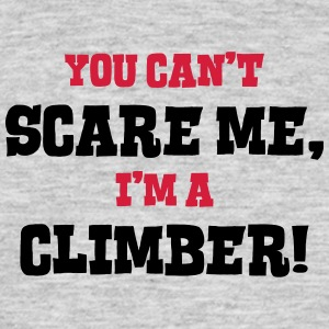climber cant scare me - Men's T-Shirt