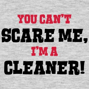 cleaner cant scare me - Men's T-Shirt