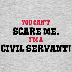 civil servant cant scare me - Men's T-Shirt