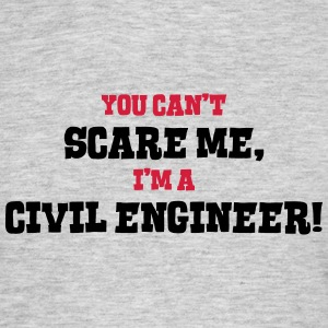 civil engineer cant scare me - Men's T-Shirt