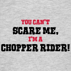 chopper rider cant scare me - Men's T-Shirt