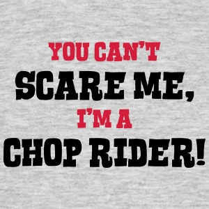 chop rider cant scare me - Men's T-Shirt
