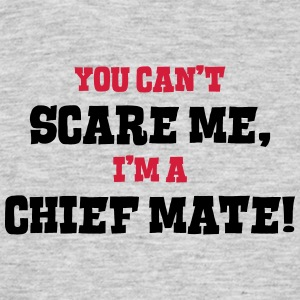 chief mate cant scare me - Men's T-Shirt