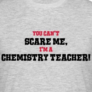 chemistry teacher cant scare me - Men's T-Shirt