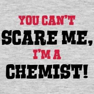 chemist cant scare me - Men's T-Shirt