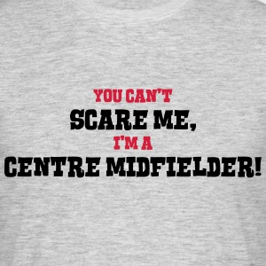 centre midfielder cant scare me - Men's T-Shirt