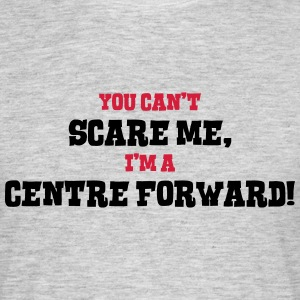 centre forward cant scare me - Men's T-Shirt