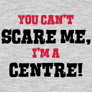 centre cant scare me - Men's T-Shirt