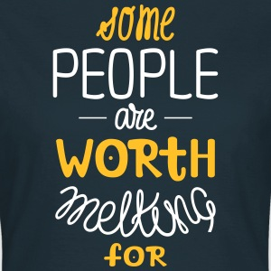 Some People Are Worth Melting For | Love Quote T-Shirts - Frauen T-Shirt
