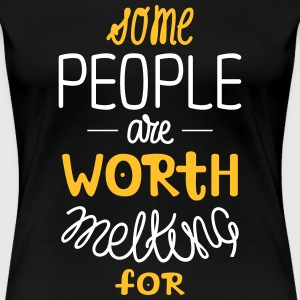 Some People Are Worth Melting For | Love Quote T-shirts - Vrouwen Premium T-shirt