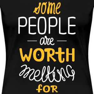 Some People Are Worth Melting For | Love Quote T-Shirts - Frauen Premium T-Shirt