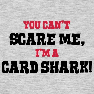 card shark cant scare me - Men's T-Shirt