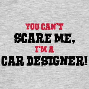 car designer cant scare me - Men's T-Shirt