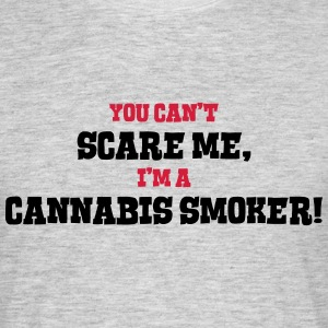 cannabis smoker cant scare me - Men's T-Shirt