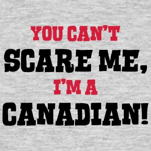canadian cant scare me - Men's T-Shirt