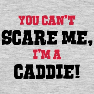 caddie cant scare me - Men's T-Shirt