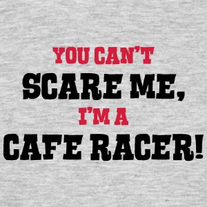 cafe racer cant scare me - Men's T-Shirt