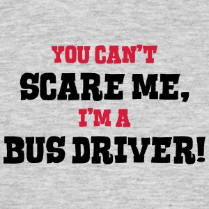 bus driver cant scare me - Men's T-Shirt