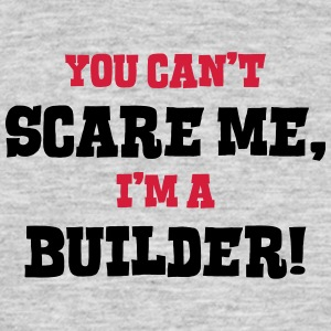 builder cant scare me - Men's T-Shirt