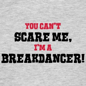 breakdancer cant scare me - Men's T-Shirt