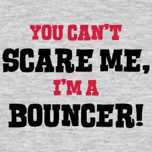 bouncer cant scare me - Men's T-Shirt