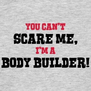 body builder cant scare me - Men's T-Shirt