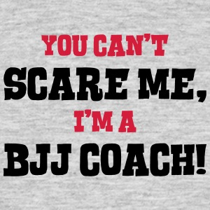 bjj coach cant scare me - Men's T-Shirt