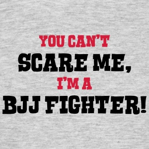 bjj fighter cant scare me - Men's T-Shirt